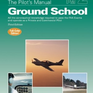 The Pilot's Manual: Ground School: All the aeronautical knowledge required to pass the FAA exams and operate as a Private and Commercial Pilot (The Pilot's Manual Series)